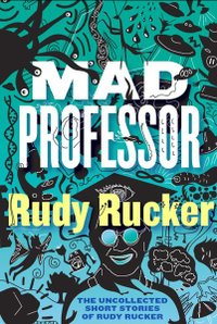 Rudyrucker_mad_professor